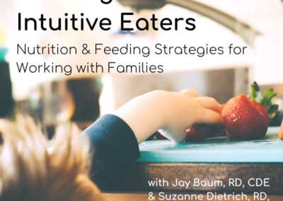 Webinar: Growing Intuitive Eaters – Nutrition & Feeding Strategies for Working with Families