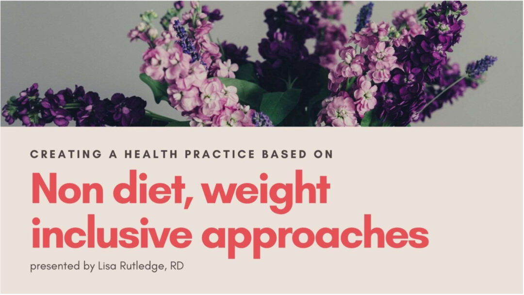 Creating a Health Practice Based on Non-Diet, Weight-Inclusive Approaches