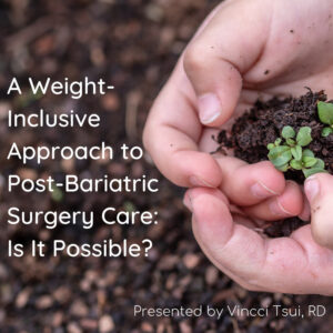 A Weight-Inclusive Approach to Post-Bariatric Surgery Care: Is It Possible?