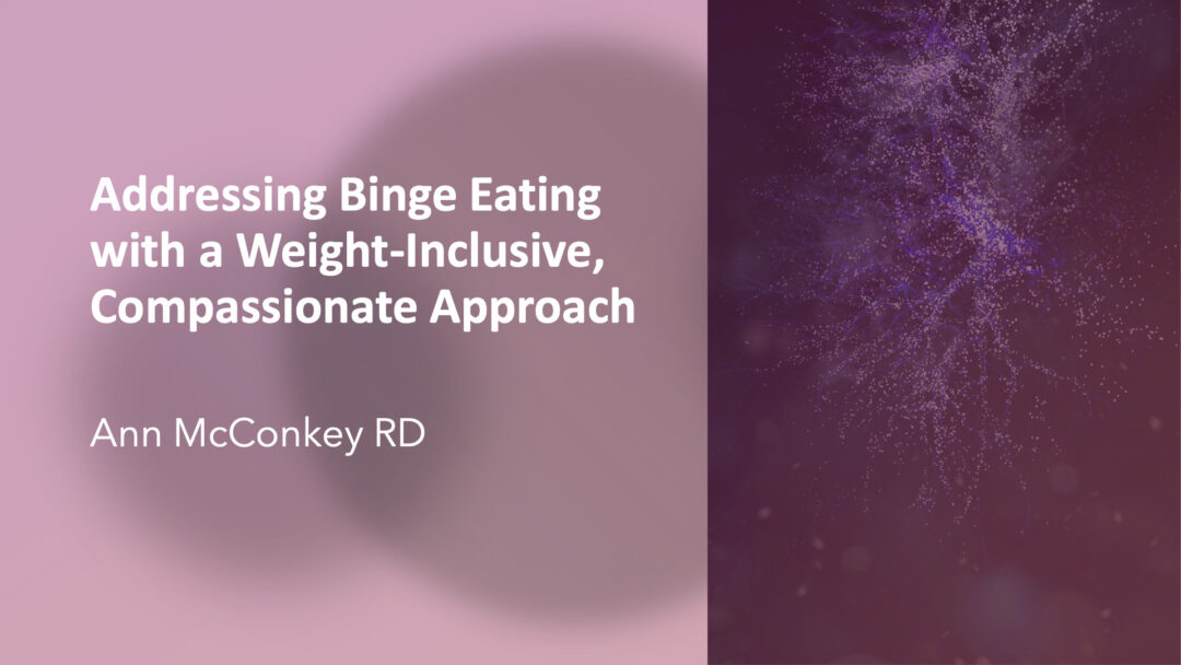 Addressing Binge Eating with a Weight-Inclusive, Compassionate Approach with Ann McConkey, RD