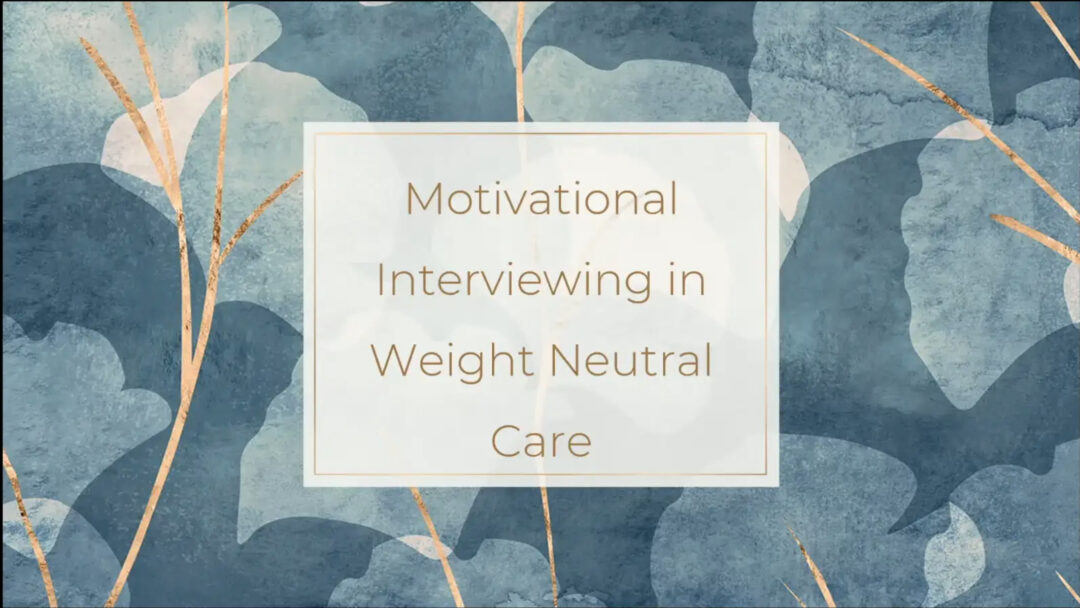 Motivational Interviewing in Weight Neutral Care