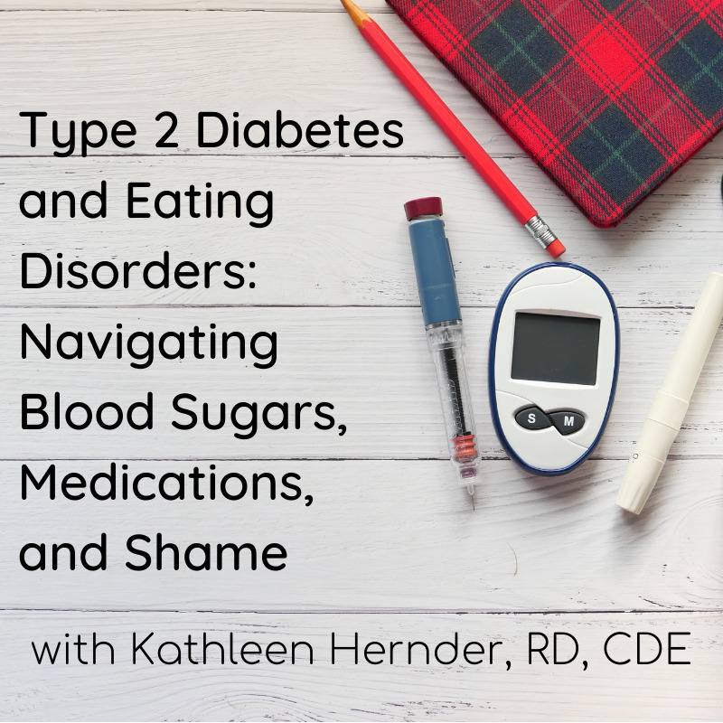Type 2 Diabetes and Eating Disorders: Navigating Blood Sugars, Medications, and Shame