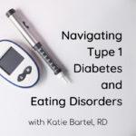 Navigating Type 1 Diabetes and Eating Disorders